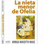 La nieta menor de Ofelia – Entrevista a Jorge Nocetti Ruiz