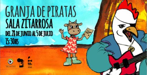 Granja de piratas Desde el sábado 28 de junio al sábado 5 de julio - 15:30 hs. Espectáculo de música y teatro para público infantil y toda la familia, que a partir de dos términos muy familiares para los mas pequeños (la granja y los piratas), desarrolla una entretenida historia con un alto contenido didáctico e interactivo.