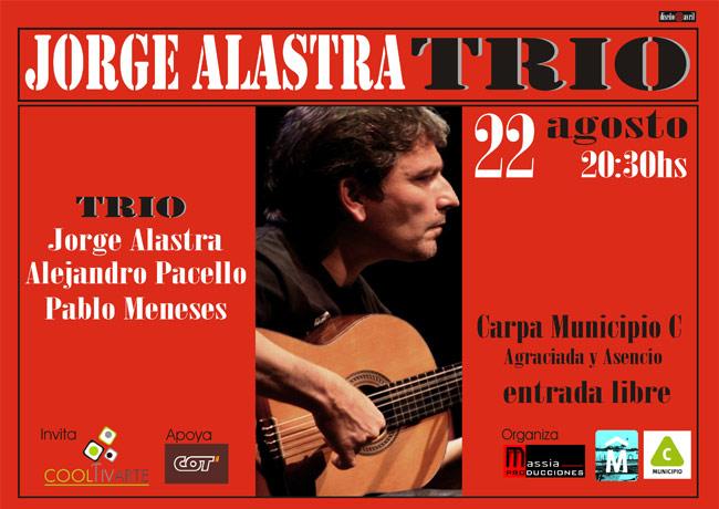 JORGE ALASTRA TRÍO se presenta este VIERNES 22 AGOSTO 20:30HS :: en el marco del Programa Fortalecimiento de las Artes :: ENTRADA LIBRE