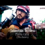 Sebastián Teysera – Minha casa (Zeca Baleiro)