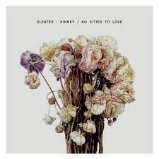 25 - Sleater-Kinney - No Cities To Love