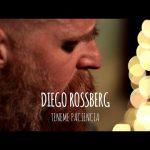 Diego Rossberg – Teneme Paciencia