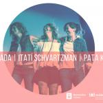 Ana Prada, Pata Kramer e Itatí Schvartzman 22 de Noviembre