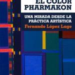 «El color Pharmakon. Una mirada desde la práctica artística» de Fernando López Lage
