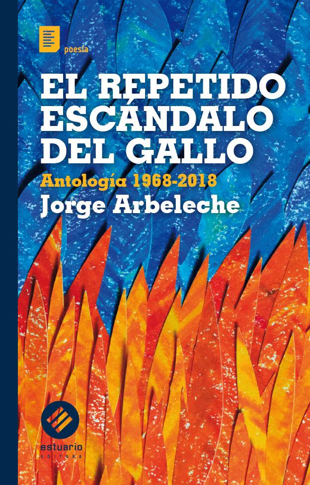 """""""El repetido escándalo del gallo. Antología 1968- 2018"""" de Jorge Arbeleche"""