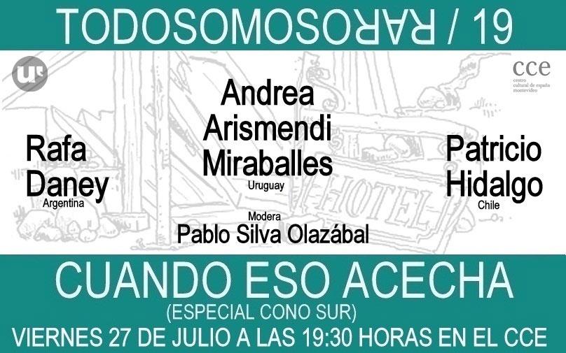 TODOS SOMOS RAROS Viernes 27 de julio 19:30hs CCE Cuando eso acecha edición especial Cono Sur