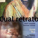 CUAL RETRATO – EXPONEN NOEL LANGONE y DENISSE TORENA en TRIBU