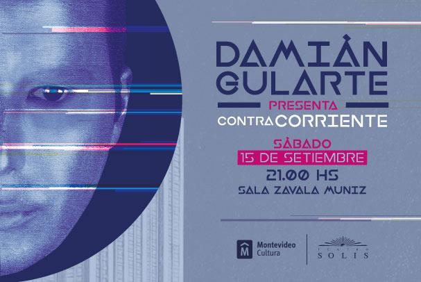 DAMIAN GULARTE ► presenta CONTRACORRIENTE 15 de Setiembre - Sala Zavala Muníz (Teatro Solis)