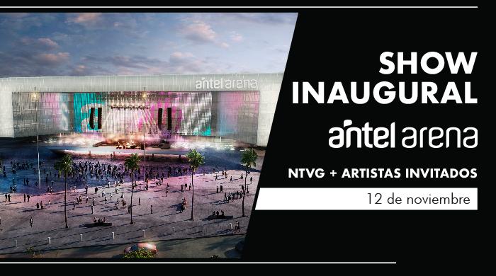 Evento Inaugural de ANTEL ARENA Un espectáculo histórico. Show de NTVG - No te va gustar - con invitados especiales.