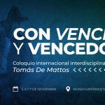 """Con Vencidos y Vencedores: Coloquio Internacional Interdisciplinario """"Tomás de Mattos"""""""