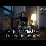 Paulinho Moska – Lágrimas de diamantes