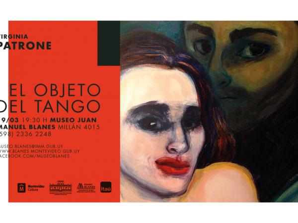 En el marco del mes de la mujer, el 19 de marzo a las 19.30 h inaugura en la sala María Freire del Museo Blanes, la muestra de Virginia Patrone 'El objeto del Tango'.