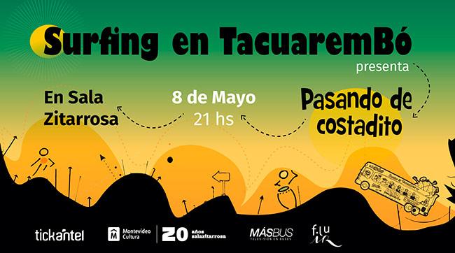 """Surfing en Tacuarembó presenta:""""Pasando de Costadito"""" 8 de mayo - 21.00 hs Sala Zitarrosa Entradas a la venta por tickantel, redpagos, abitab y boleterías de la sala."""