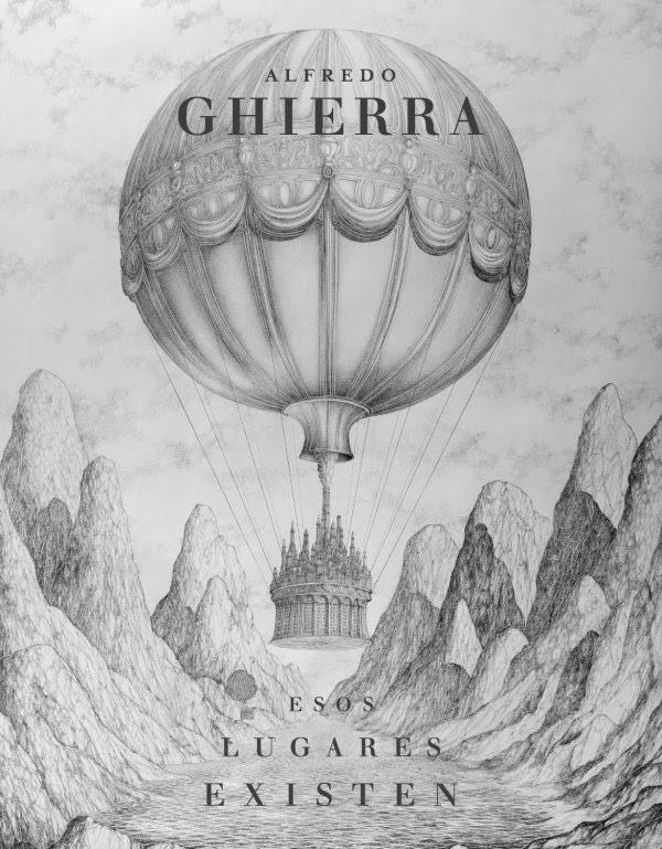 Alfredo Ghierra - Esos lugares existen Inaugura el viernes 12 de julio a las 19:00 horas Sala 5