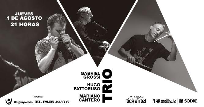 Grossi, Fattoruso y Cantero | 01-08-19 única presentación | Auditorio Nacional del Sodre