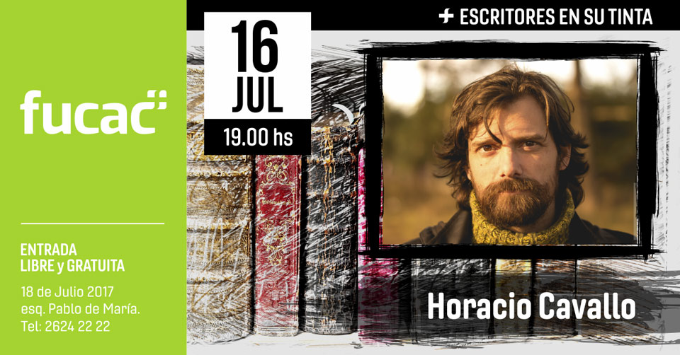ESCRITORES EN SU TINTA :: 16 DE JULIO 2019 - 19 HS INVITADO DE JULIO :: Horacio Cavallo MODERA:: Malï Guzmán CENTRO CULTURAL FUCAC :: ENTRADA LIBRE Y GRATUITA