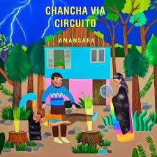 9- Amansará -Chancha Vía Circuito