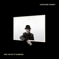 2- Leonard Cohen - You Want It Darker