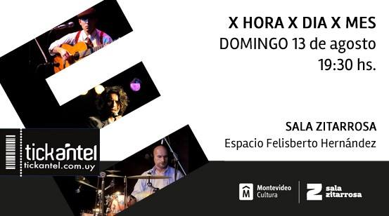 X HORA X DIA X MES_ Domingo 13 de agosto_ Sala Zitarrosa