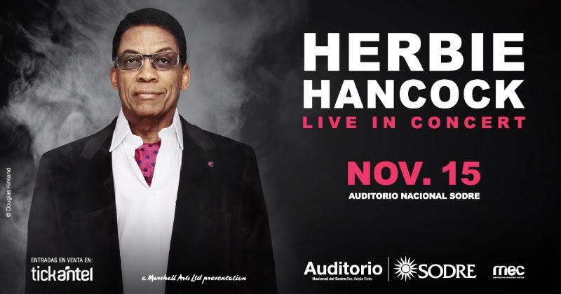 HERBIE HANCOCK LIVE IN CONCERT Jueves 15 de Noviembre, 21:00 hs. Sala Adela Reta - Auditorio Nacional SODRE, Andes esq. Mercedes, MVD, URU.