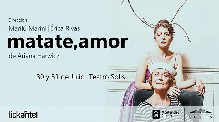 MATATE, AMORde Ariana Harwiczcon ÉRICA RIVAS y dirección de MARILÚ MARINI Llega al teatro uruguayo un unipersonal aclamado por la crítica y el público argentino,un trabajo magistral y de alto impacto de la talentosísima actriz Érica Rivas,en la piel de una mujer que cuestiona y se cuestiona sobre la maternidad, el casamiento,la vida en familia, los mandatos, los deseos, los miedos. 30 y 31 de Julio TEATRO SOLÍS