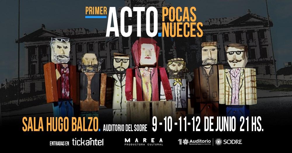 Pocas Nueces presenta #PRIMERACTO ÚNICAS 4 FUNCIONES: 9, 10, 11 y 12 de JUNIO - 21 HS. Auditorio Nacional del Sodre