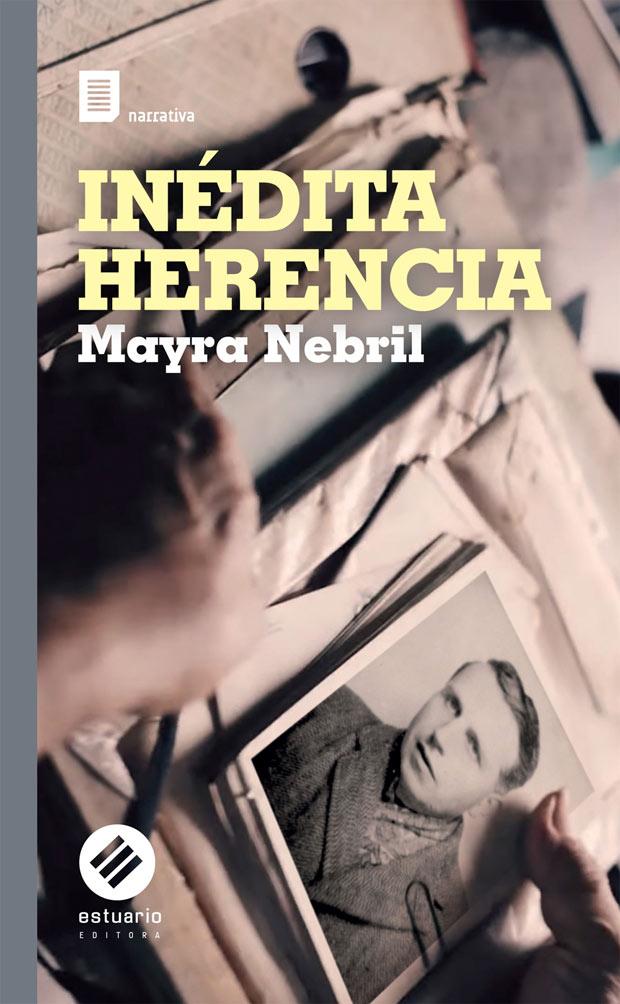 Inédita herencia de Mayra Nebril en Narrativa Estuario Editora Fecha de publicación: 23 de abril 2019 Tamaño: 12×19 cm. Paginas: 120