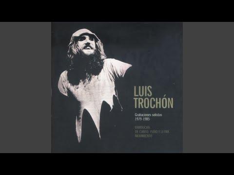 Luis Trochón Grabaciones Solistas 1979 - 1985 ℗ 2016 Ediciones Tacuabe SRL