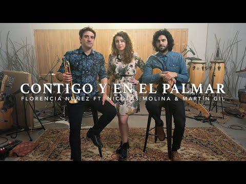 Florencia Núñez - Contigo y En El Palmar (Video Oficial) Ft. Nicolás Molina & Martín Gil