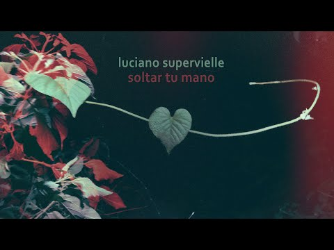 Luciano Supervielle - Soltar tu mano (video oficial)