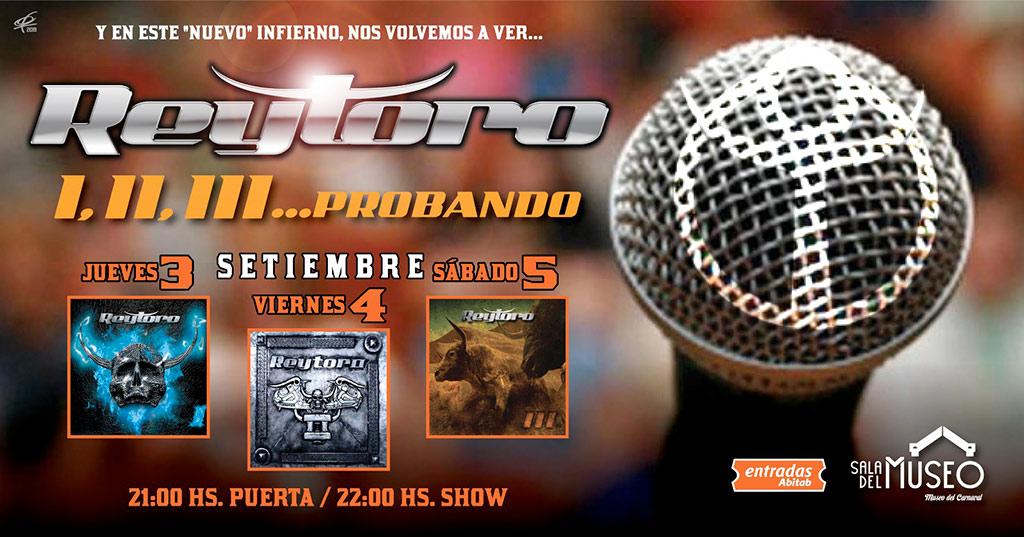 """REY TORO I,II,III, probando . 3 días, 3 shows, 3 discos!!! Jueves 3 de setiembre . Show Disco """"I"""" Viernes 4 de setiembre . Show Disco """"II"""" Sábado 5 de setiembre . Show Disco """"III"""" Sala del Museo :: Rambla 25 de Agosto y Maciel"""