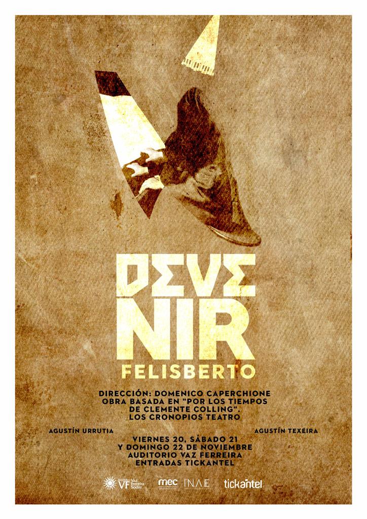 GRAN RE ESTRENO de la obra DEVENIR FELISBERTO l AUDITORIO VAZ FERREIRA - NOV 20, 21 y 22