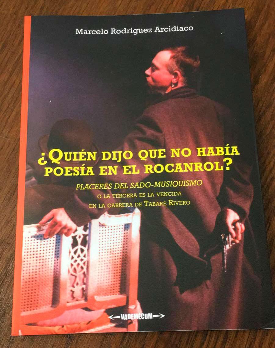 ¿Quién dijo que no había poesía en el rocanrol? Placeres del sado-musiquismo o la tercera es la vencida en la carrera de Tabaré Rivero Libro de Marcelo Rodríguez