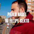 PABLO HASÉL - NI FELIPE VI