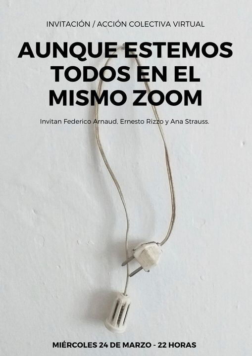Los artistas Federico Arnaud, Ernesto Rizzo y Ana Strauss convocamos para el 24 de marzo a las 22:00 horas a una acción colectiva virtual.