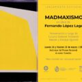 Queremos invitarlos a la presentación de Madmaxismo de Fernando López Lage, el jueves 18 o el viernes 19 de marzo —a su conveniencia—, ambos días a las 19h, en el auditorio del Museo Nacional de Artes Visuales. La presentación estará a cargo de Luciana Damiani, Fernando Barrios y Enrique Aguerre.