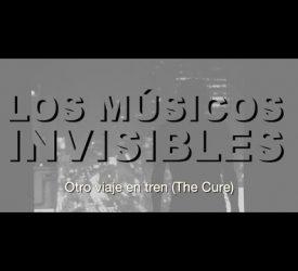 Los Músicos Invisibles Otro viaje en tren (The Cure)